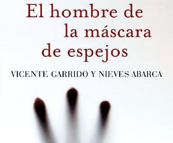 """Vicente Garrido y Nieves Abarca presentan la novela """"El hombre de la máscara de espejos"""""""