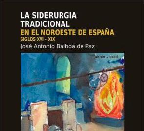 """El historiador José Antonio Balboa presenta """"La siderurgia tradicional en el noroeste de España"""""""